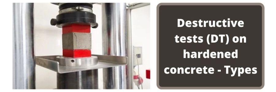 Destructive tests (DT) on hardened concrete - Types